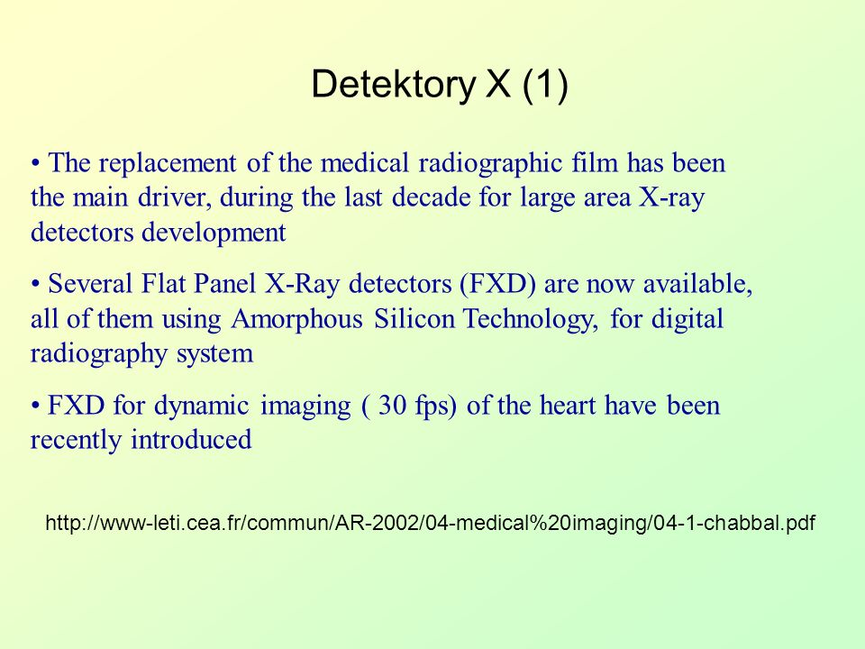 Detektory X (1) The replacement of the medical radiographic film has been the main driver, during the last decade for large area X-ray detectors devel