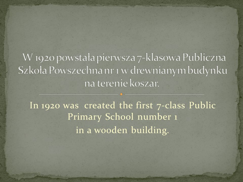 In 1920 was created the first 7-class Public Primary School number 1 in a wooden building.