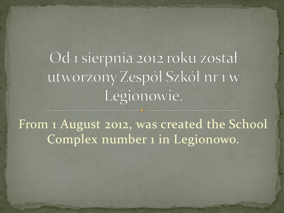 From 1 August 2012, was created the School Complex number 1 in Legionowo.