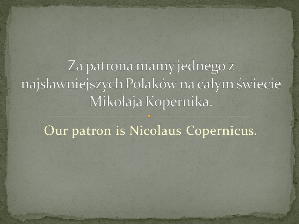 Our patron is Nicolaus Copernicus.