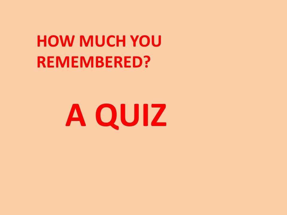 HOW MUCH YOU REMEMBERED A QUIZ