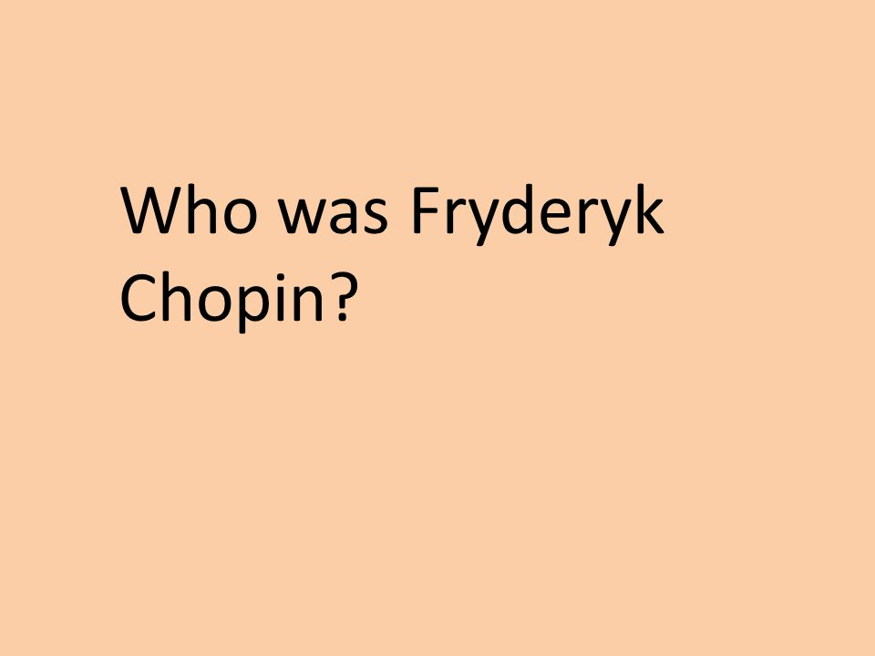 Who was Fryderyk Chopin