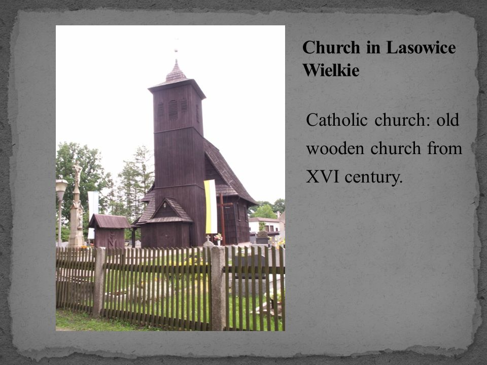 Catholic church: old wooden church from XVI century.