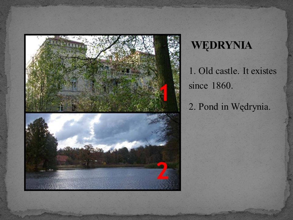 1. Old castle. It existes since 1860. 2. Pond in Wędrynia.