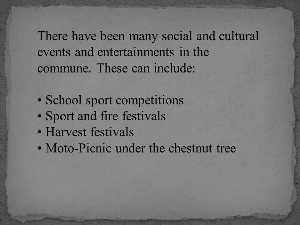 There have been many social and cultural events and entertainments in the commune. These can include: School sport competitions Sport and fire festiva