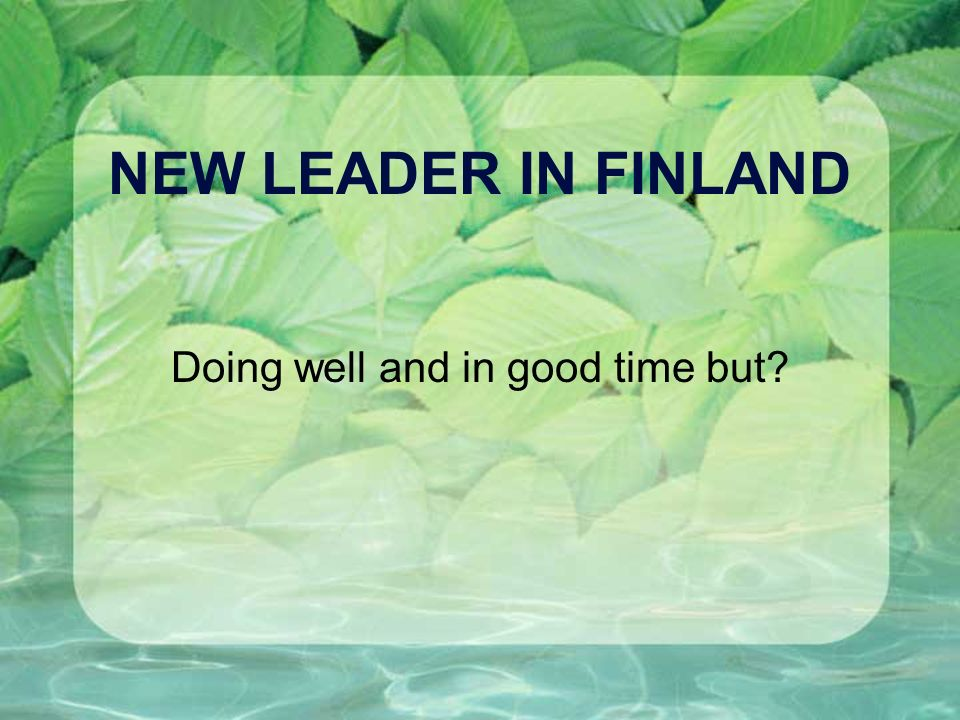 NEW LEADER IN FINLAND Doing well and in good time but