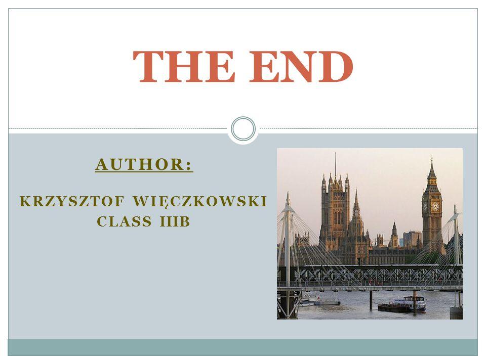 AUTHOR: KRZYSZTOF WIĘCZKOWSKI CLASS IIIB THE END