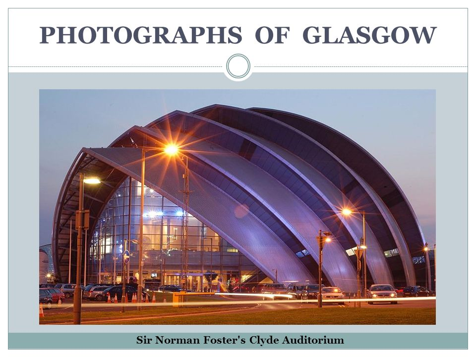 PHOTOGRAPHS OF GLASGOW Sir Norman Foster s Clyde Auditorium