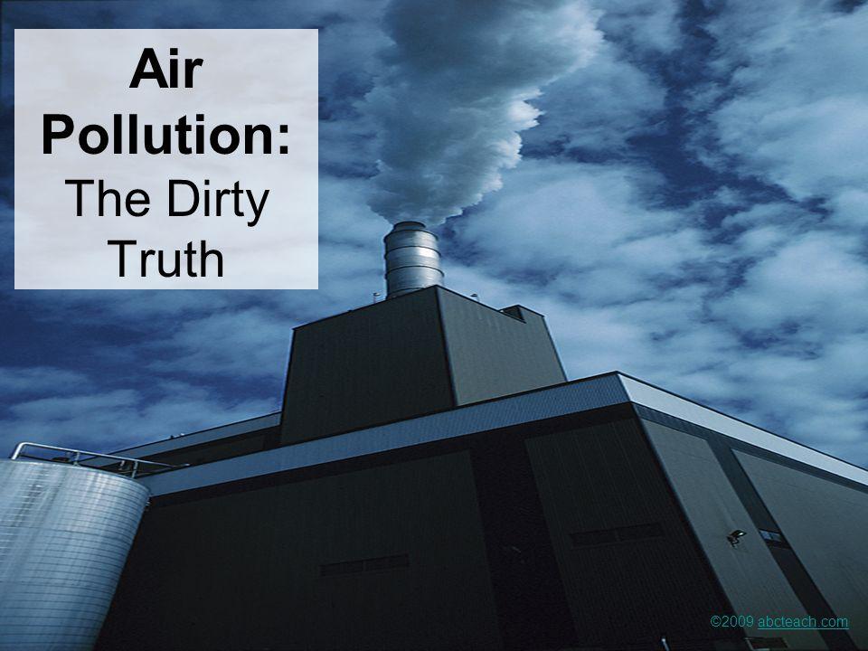Air Pollution: The Dirty Truth ©2009 abcteach.comabcteach.com