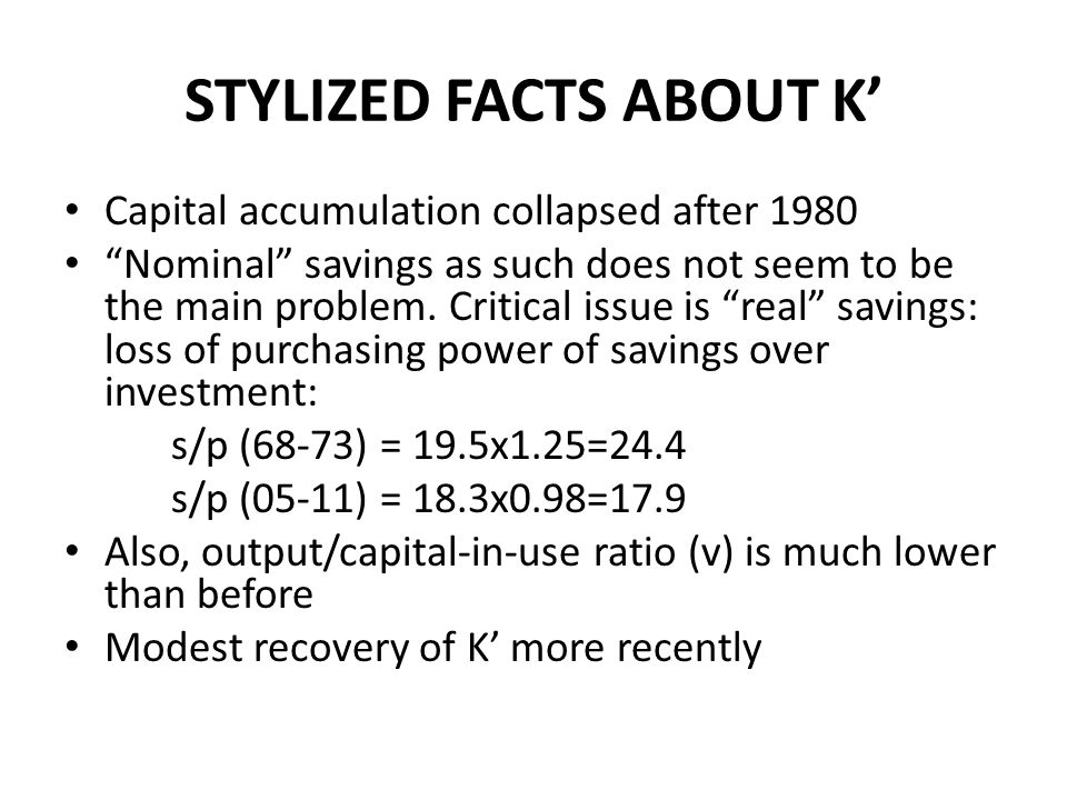 STYLIZED FACTS ABOUT K Capital accumulation collapsed after 1980 Nominal savings as such does not seem to be the main problem.