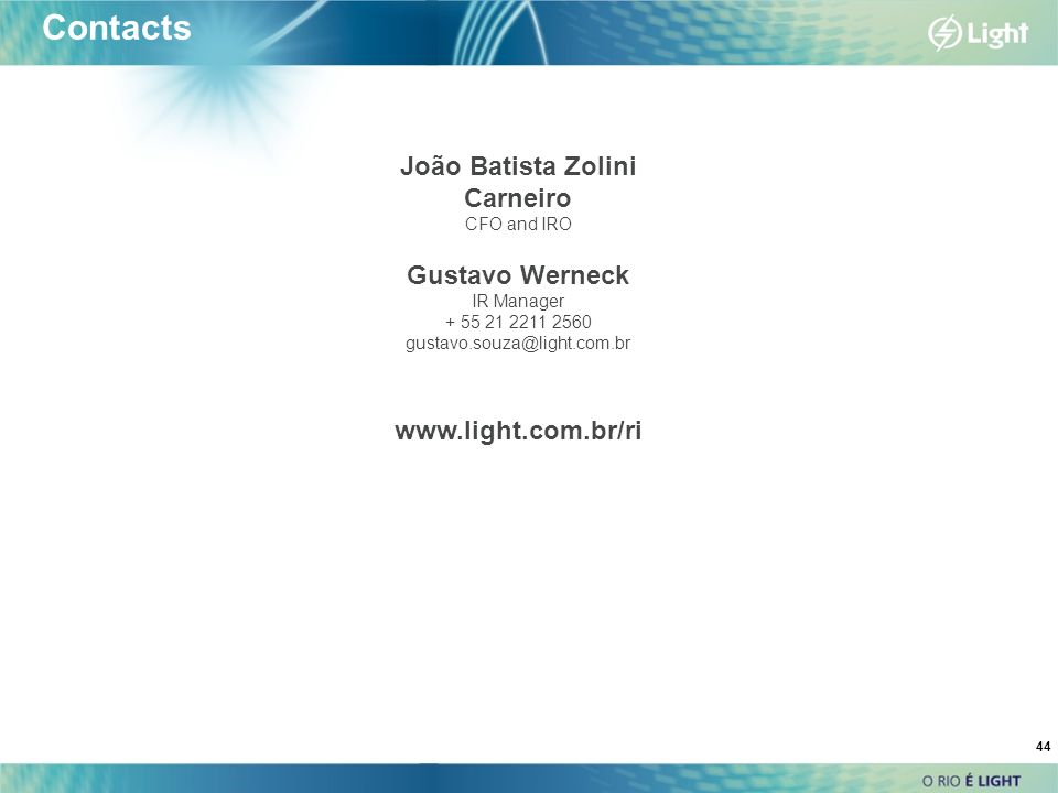 44 Contacts João Batista Zolini Carneiro CFO and IRO Gustavo Werneck IR Manager + 55 21 2211 2560 gustavo.souza@light.com.br www.light.com.br/ri