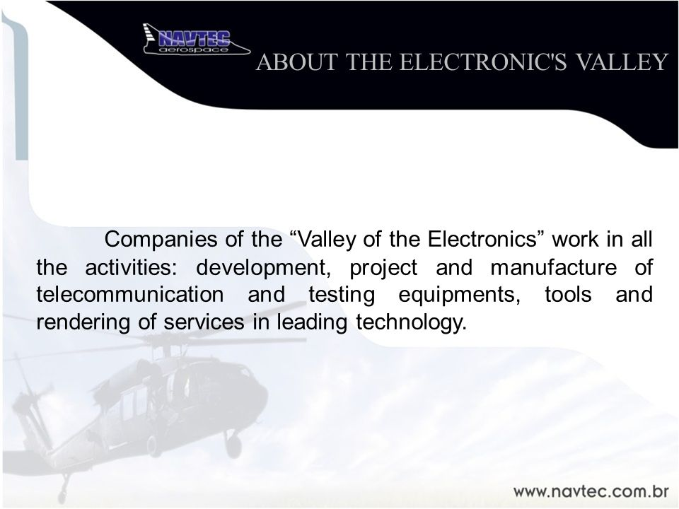 Companies of the Valley of the Electronics work in all the activities: development, project and manufacture of telecommunication and testing equipments, tools and rendering of services in leading technology.