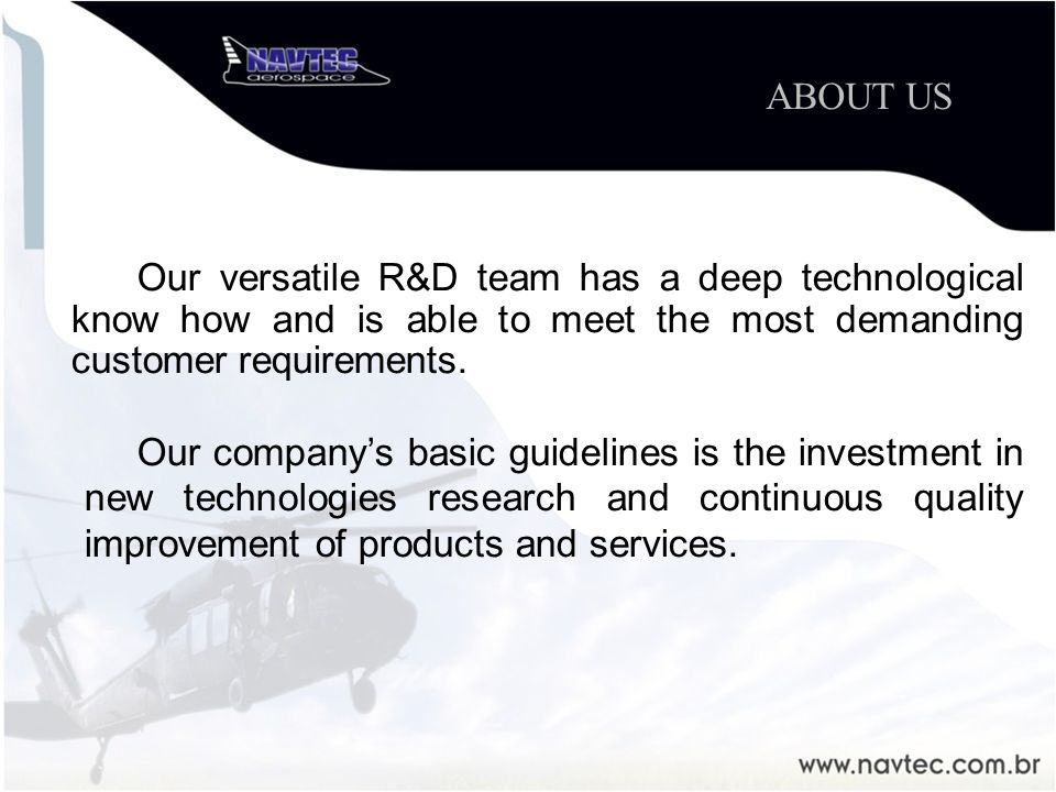 Our versatile R&D team has a deep technological know how and is able to meet the most demanding customer requirements.