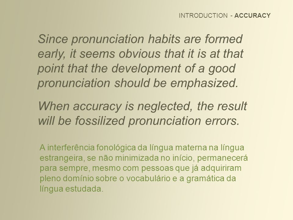 When accuracy is neglected, the result will be fossilized pronunciation errors.
