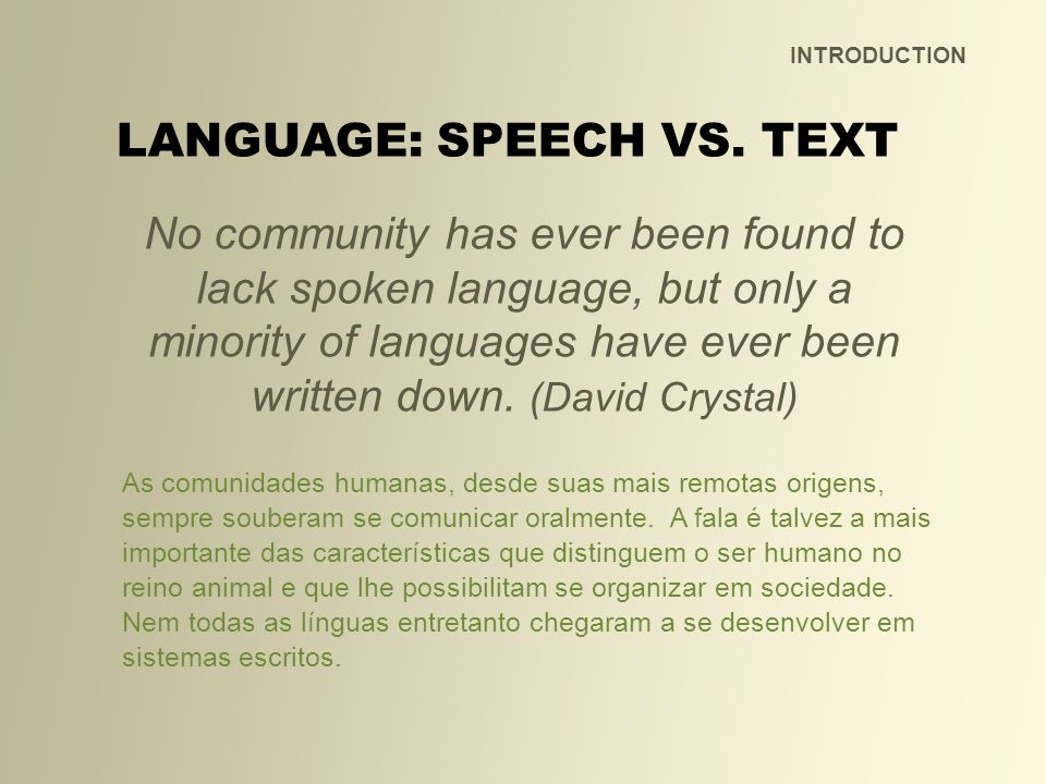 No community has ever been found to lack spoken language, but only a minority of languages have ever been written down. (David Crystal) As comunidades