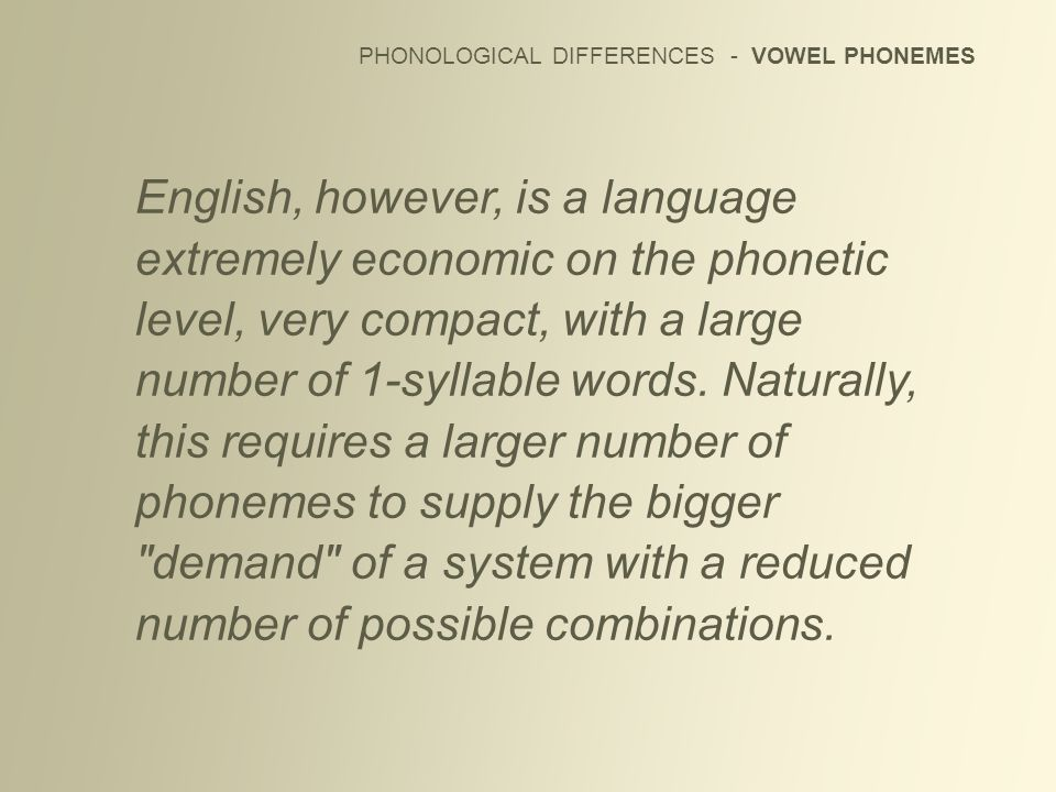 PHONOLOGICAL DIFFERENCES - VOWEL PHONEMES English, however, is a language extremely economic on the phonetic level, very compact, with a large number