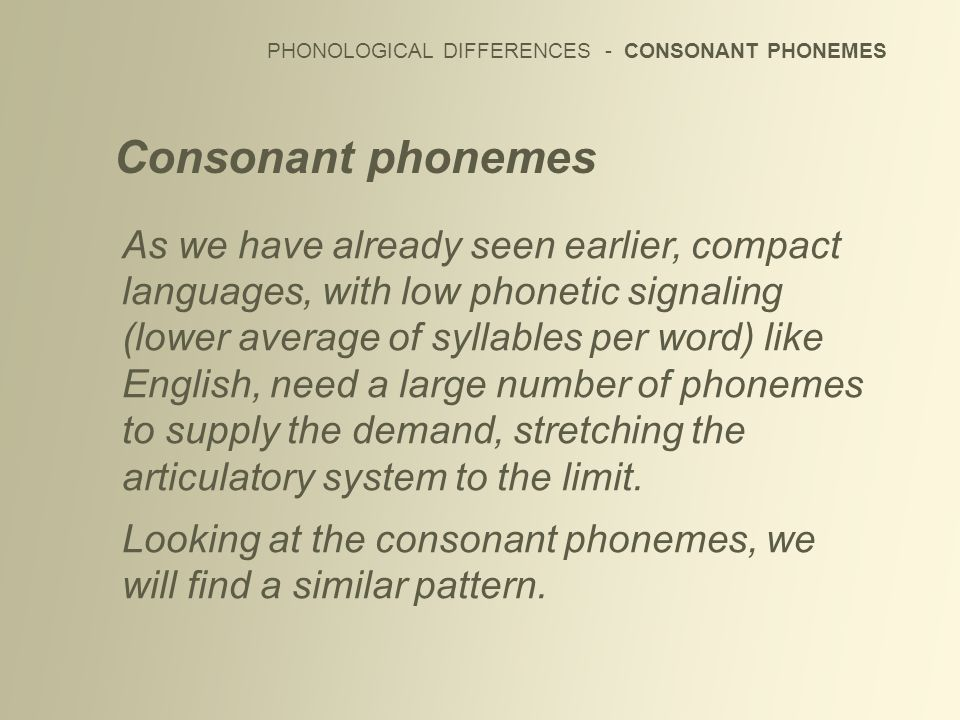 PHONOLOGICAL DIFFERENCES - CONSONANT PHONEMES As we have already seen earlier, compact languages, with low phonetic signaling (lower average of syllab