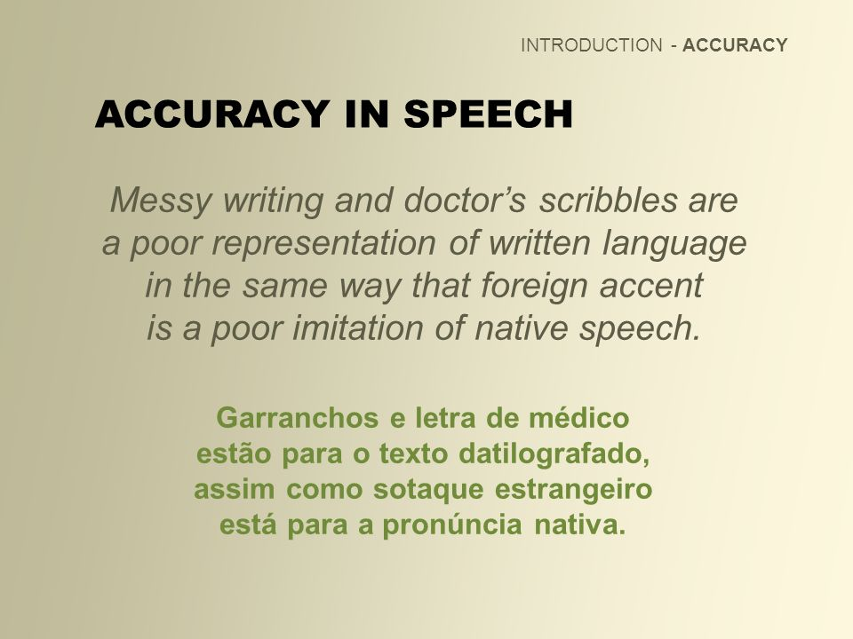 INTRODUCTION - ACCURACY Messy writing and doctors scribbles are a poor representation of written language in the same way that foreign accent is a poo