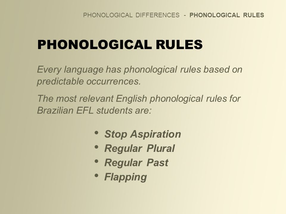 PHONOLOGICAL DIFFERENCES - PHONOLOGICAL RULES PHONOLOGICAL RULES Every language has phonological rules based on predictable occurrences. The most rele