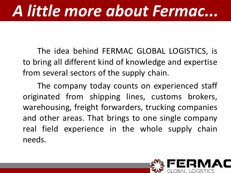 A little more about Fermac... The idea behind FERMAC GLOBAL LOGISTICS, is to bring all different kind of knowledge and expertise from several sectors