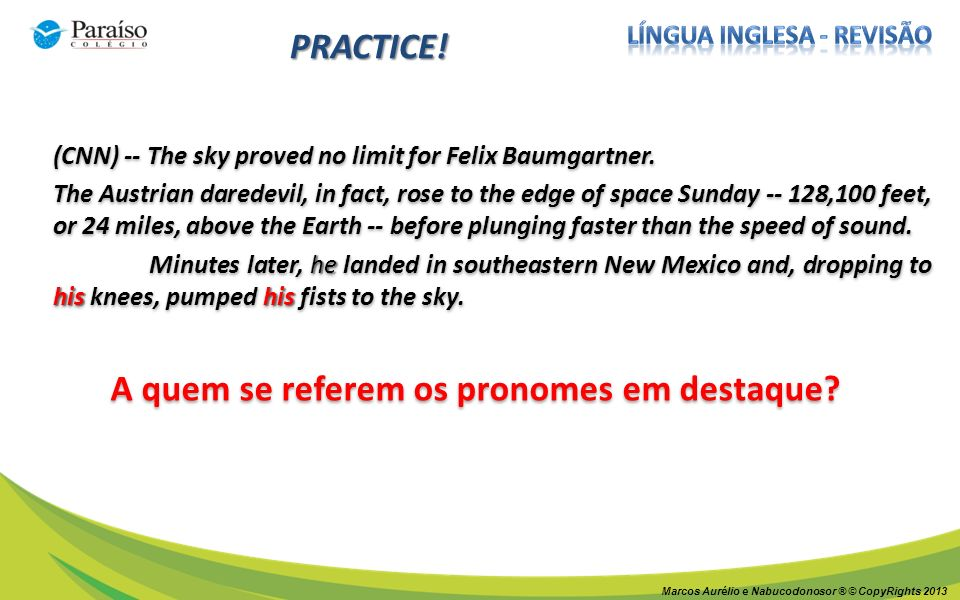 Marcos Aurélio e Nabucodonosor ® © CopyRights 2013 PRACTICE! (CNN) -- The sky proved no limit for Felix Baumgartner. The Austrian daredevil, in fact,