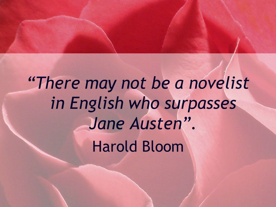 There may not be a novelist in English who surpasses Jane Austen. Harold Bloom