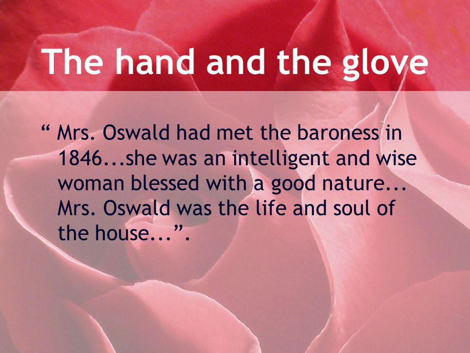 The hand and the glove Mrs. Oswald had met the baroness in 1846...she was an intelligent and wise woman blessed with a good nature... Mrs. Oswald was