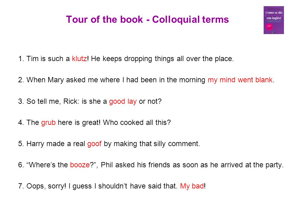 Tour of the book - Colloquial terms 1. Tim is such a klutz.