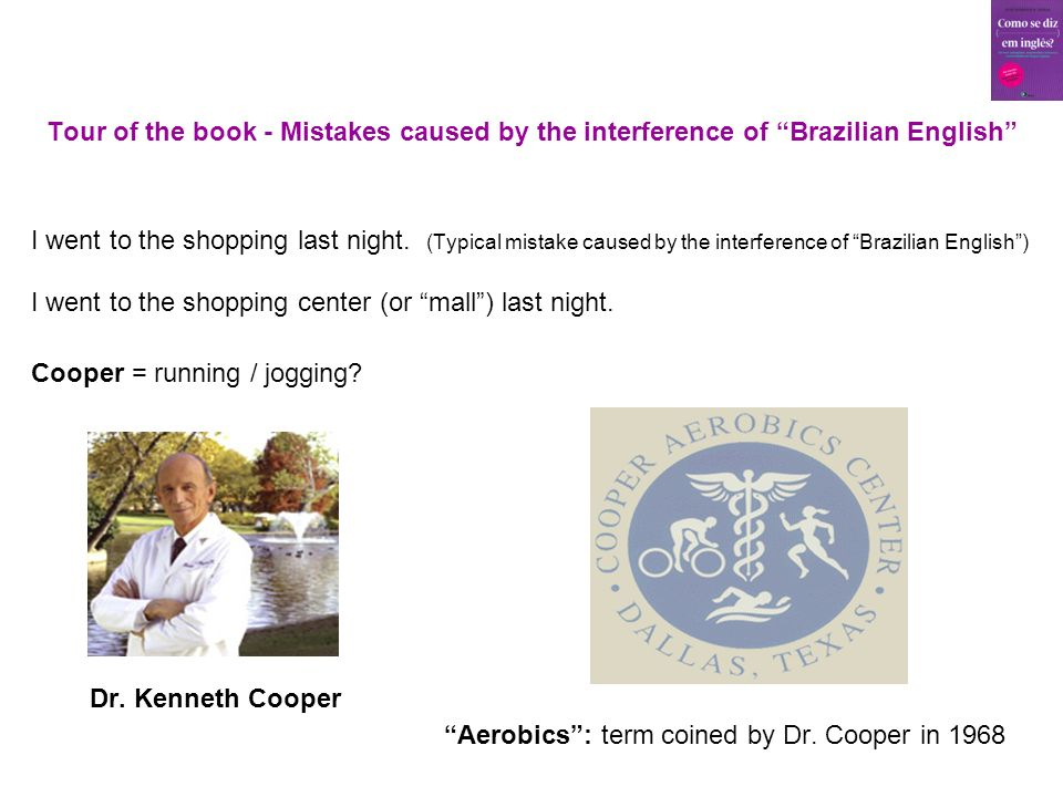 Tour of the book - Mistakes caused by the interference of Brazilian English I went to the shopping last night.