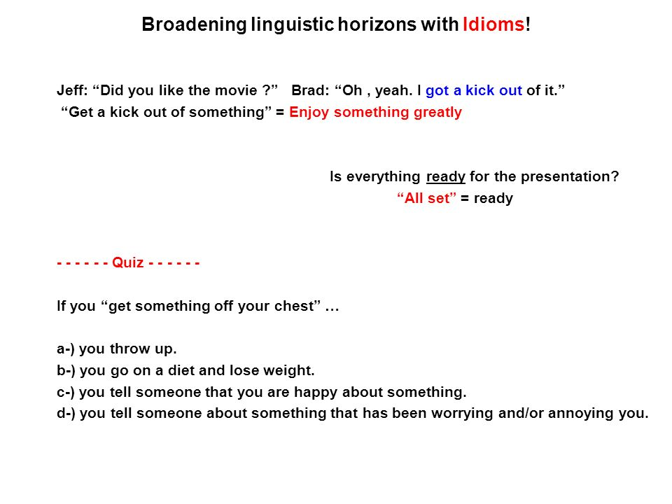 Broadening linguistic horizons with Idioms. Jeff: Did you like the movie .