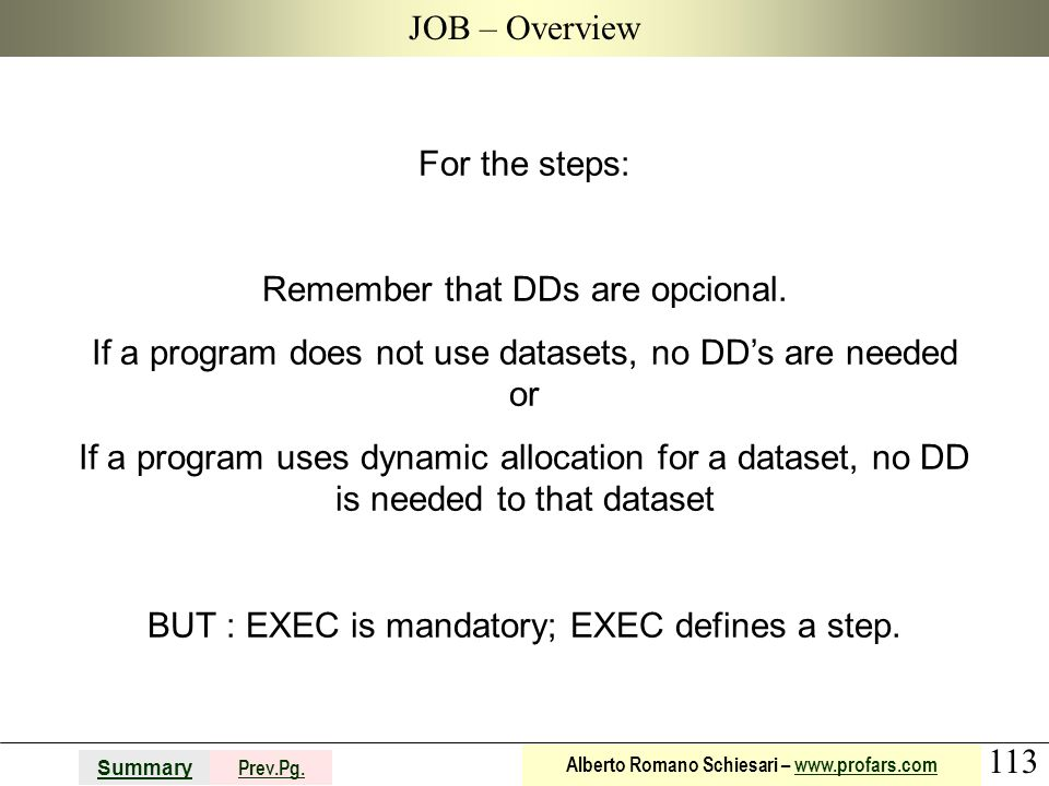 113 Summary Prev.Pg. Alberto Romano Schiesari – www.profars.comwww.profars.com JOB – Overview For the steps: Remember that DDs are opcional. If a prog