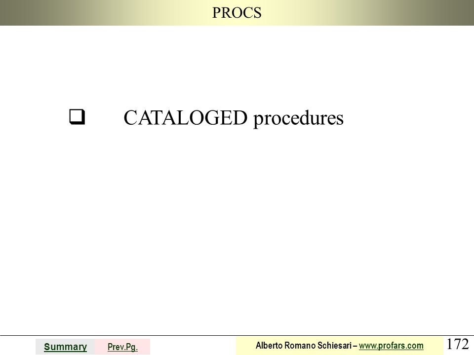 172 Summary Prev.Pg. Alberto Romano Schiesari – www.profars.comwww.profars.com PROCS CATALOGED procedures