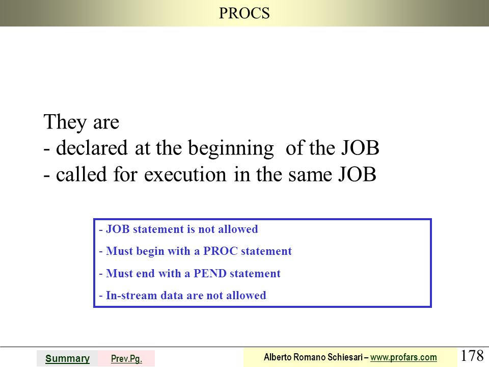 178 Summary Prev.Pg. Alberto Romano Schiesari – www.profars.comwww.profars.com PROCS They are - declared at the beginning of the JOB - called for exec