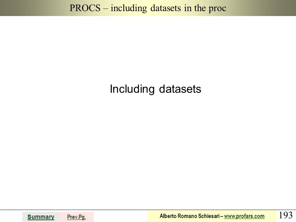 193 Summary Prev.Pg. Alberto Romano Schiesari – www.profars.comwww.profars.com PROCS – including datasets in the proc Including datasets