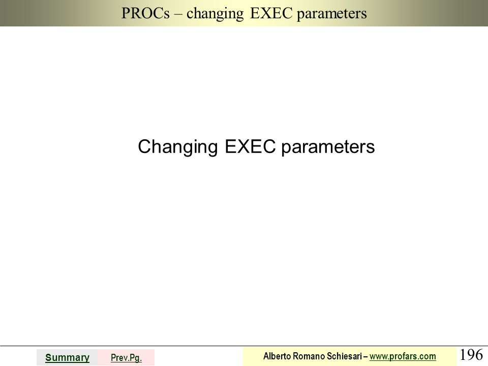 196 Summary Prev.Pg. Alberto Romano Schiesari – www.profars.comwww.profars.com PROCs – changing EXEC parameters Changing EXEC parameters