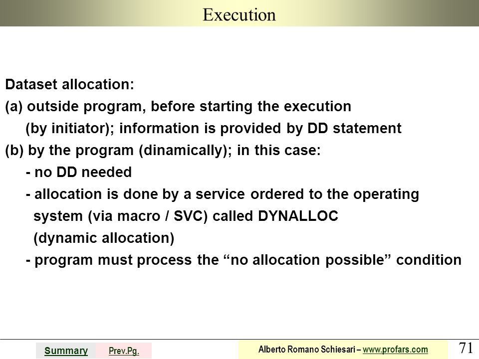 71 Summary Prev.Pg. Alberto Romano Schiesari – www.profars.comwww.profars.com Execution Dataset allocation: (a) outside program, before starting the e