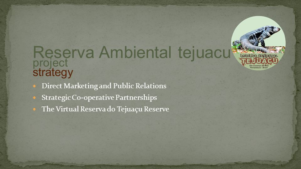 Direct Marketing and Public Relations Strategic Co-operative Partnerships The Virtual Reserva do Tejuaçu Reserve project Reserva Ambiental tejuacu strategy