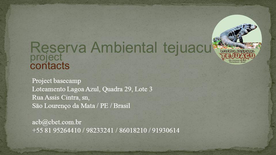 Project basecamp Loteamento Lagoa Azul, Quadra 29, Lote 3 Rua Assis Cintra, sn, São Lourenço da Mata / PE / Brasil acb@cbet.com.br +55 81 95264410 / 98233241 / 86018210 / 91930614 project Reserva Ambiental tejuacu contacts