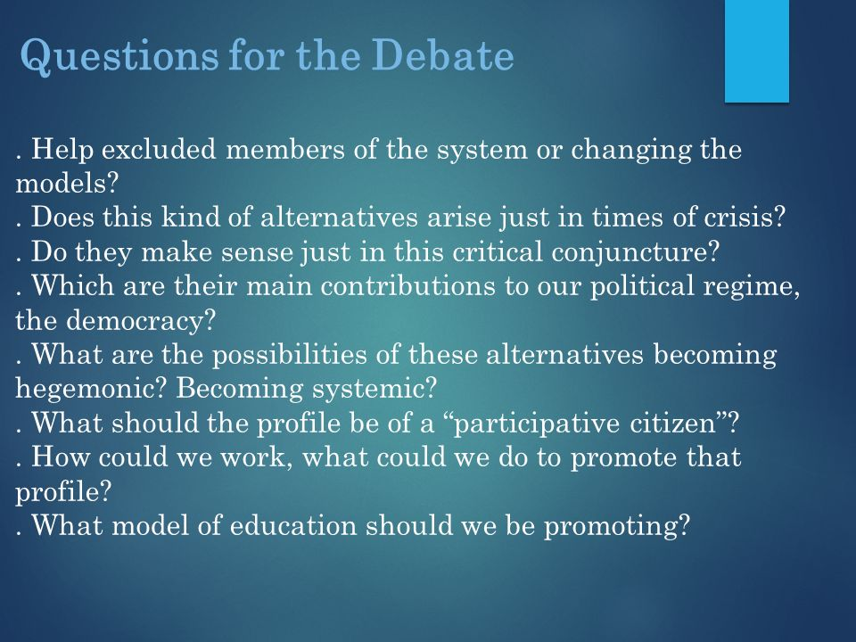 Questions for the Debate. Help excluded members of the system or changing the models?.