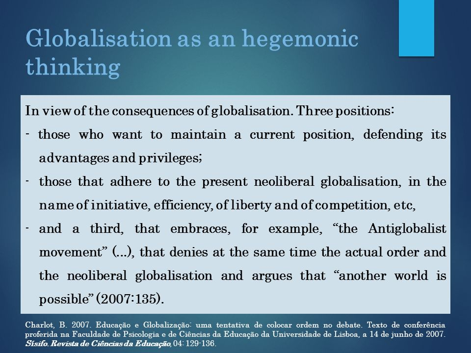 In view of the consequences of globalisation. Three positions: - those who want to maintain a current position, defending its advantages and privilege