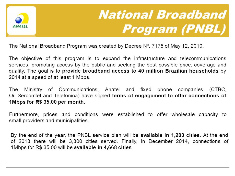 National Broadband Program (PNBL) The National Broadband Program was created by Decree Nº.