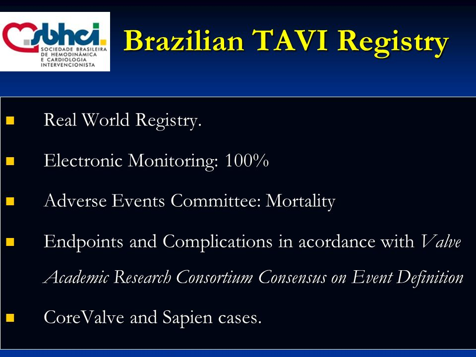 Brazilian TAVI Registry Real World Registry. Real World Registry. Electronic Monitoring: 100% Electronic Monitoring: 100% Adverse Events Committee: Mo