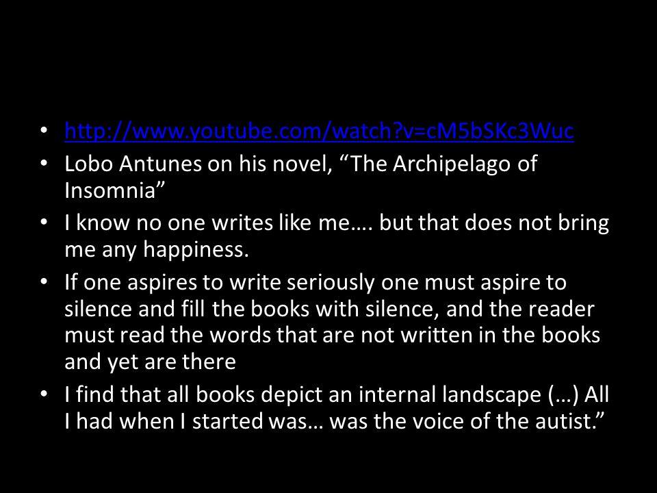 http://www.youtube.com/watch v=cM5bSKc3Wuc Lobo Antunes on his novel, The Archipelago of Insomnia I know no one writes like me….