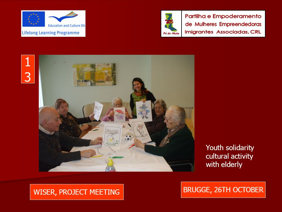WISER, PROJECT MEETING BRUGGE, 26TH OCTOBER 1313 Youth solidarity cultural activity with elderly