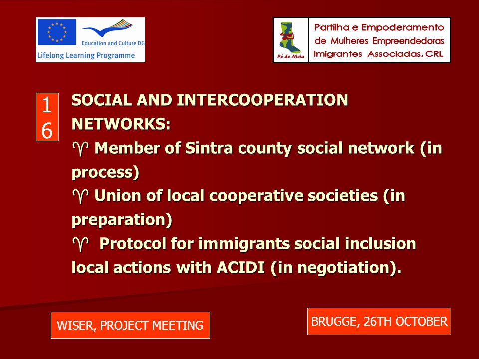 SOCIAL AND INTERCOOPERATION NETWORKS: Member of Sintra county social network (in process) Union of local cooperative societies (in preparation) Protocol for immigrants social inclusion local actions with ACIDI (in negotiation).