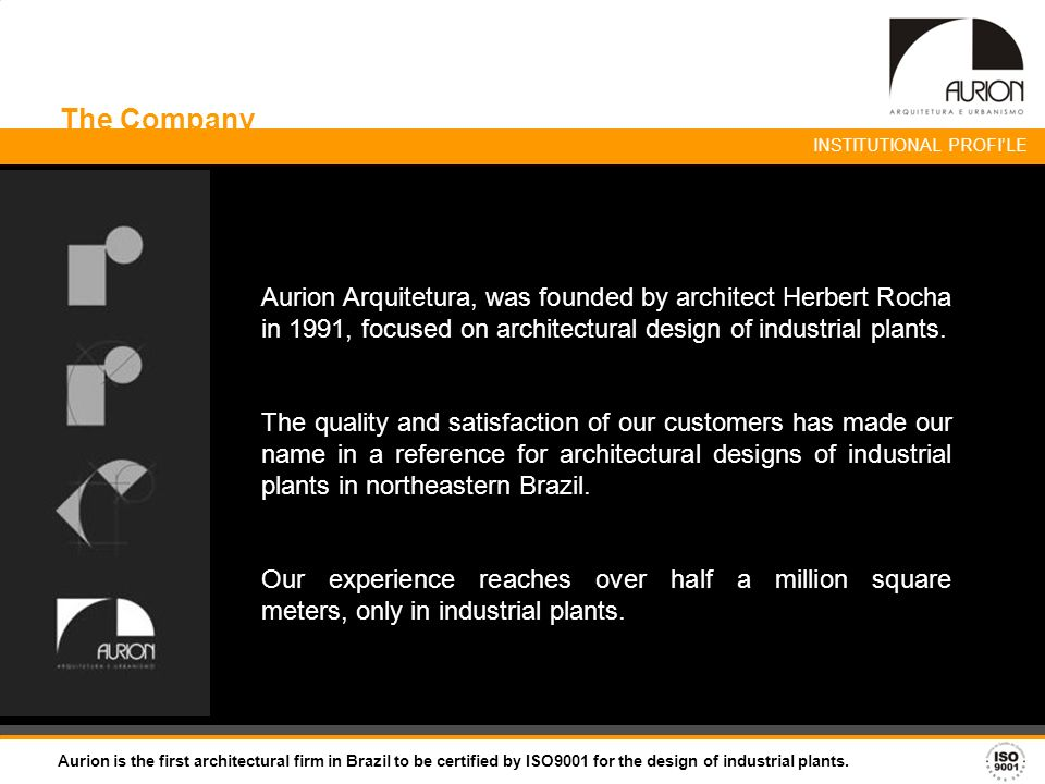 The Company Aurion Arquitetura, was founded by architect Herbert Rocha in 1991, focused on architectural design of industrial plants. The quality and