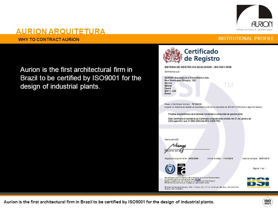 AURION ARQUITETURA WHY TO CONTRACT AURION Aurion is the first architectural firm in Brazil to be certified by ISO9001 for the design of industrial pla