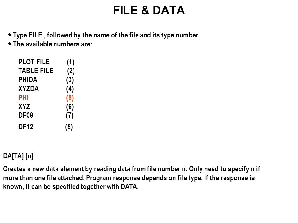 FILE & DATA Type FILE, followed by the name of the file and its type number. The available numbers are: PLOT FILE (1) TABLE FILE (2) PHIDA (3) XYZDA (