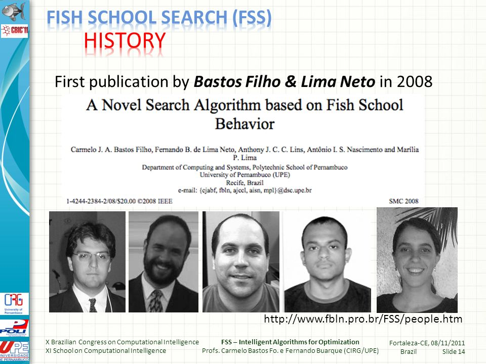 First publication by Bastos Filho & Lima Neto in 2008 http://www.fbln.pro.br/FSS/people.htm X Brazilian Congress on Computational Intelligence XI School on Computational Intelligence FSS – Intelligent Algorithms for Optimization Profs.