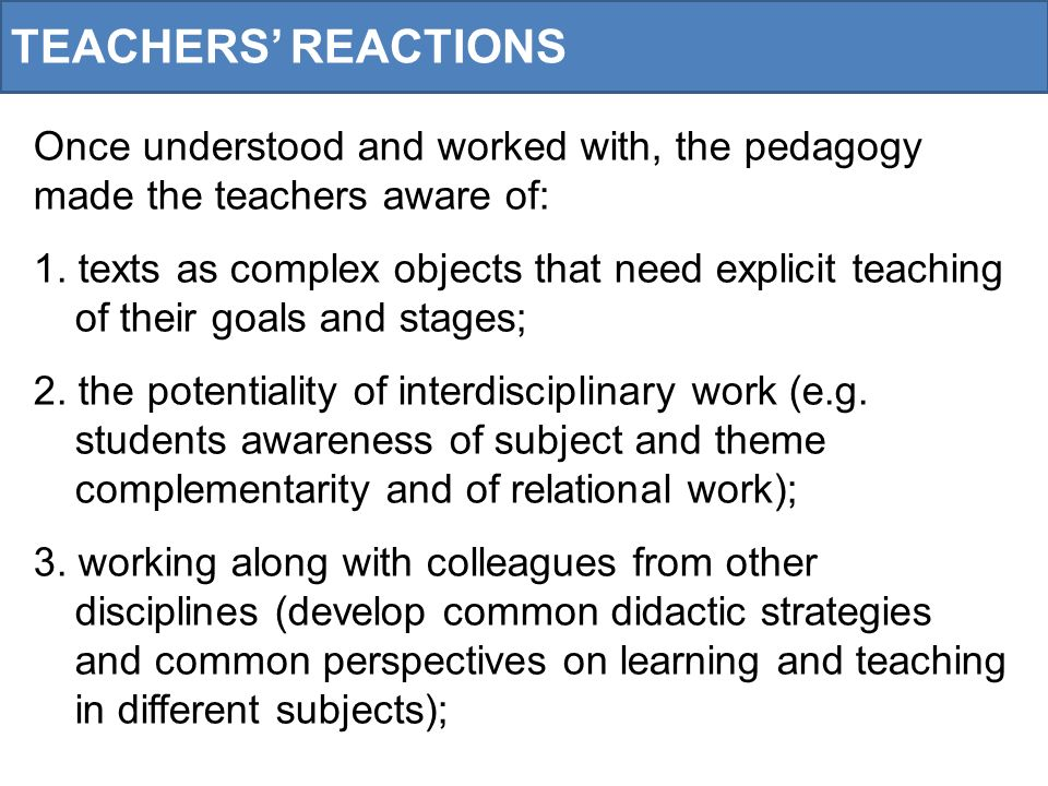 TEACHERS REACTIONS Once understood and worked with, the pedagogy made the teachers aware of: 1.